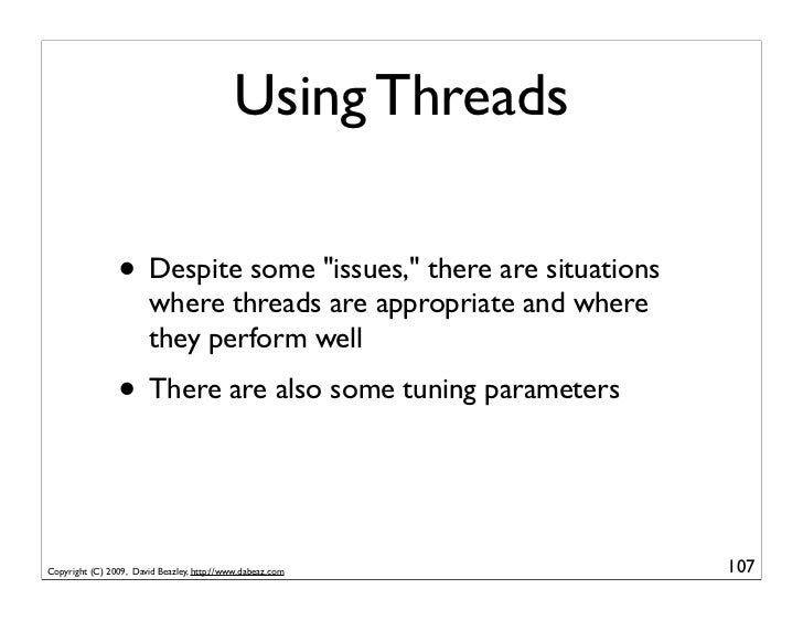 """Using Threads                  • Despite some """"issues,"""" there are situations                         where threads are app..."""