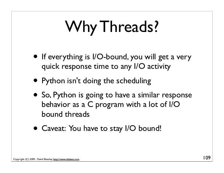 Why Threads?                 • If everything is I/O-bound, you will get a very                         quick response time...