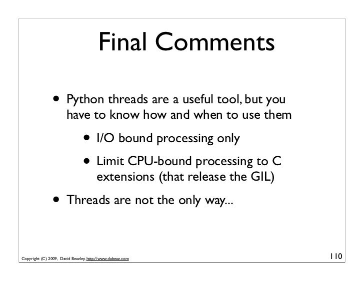 Final Comments                 • Python threads are a useful tool, but you                        have to know how and whe...