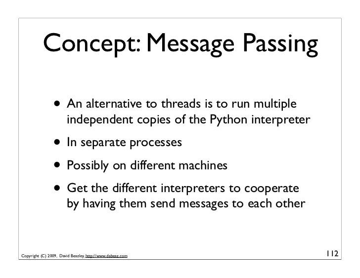 Concept: Message Passing                  • An alternative to threads is to run multiple                         independe...