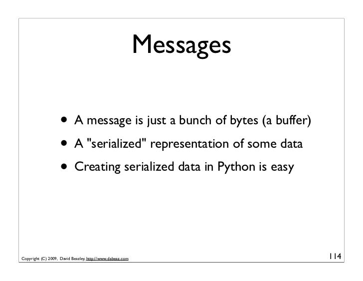 """Messages                      • A message is just a bunch of bytes (a buffer)                     • A """"serialized"""" represe..."""