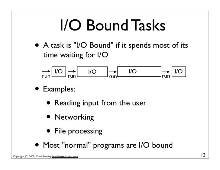 """I/O Bound Tasks                   • A task is """"I/O Bound"""" if it spends most of its                           time waiting ..."""