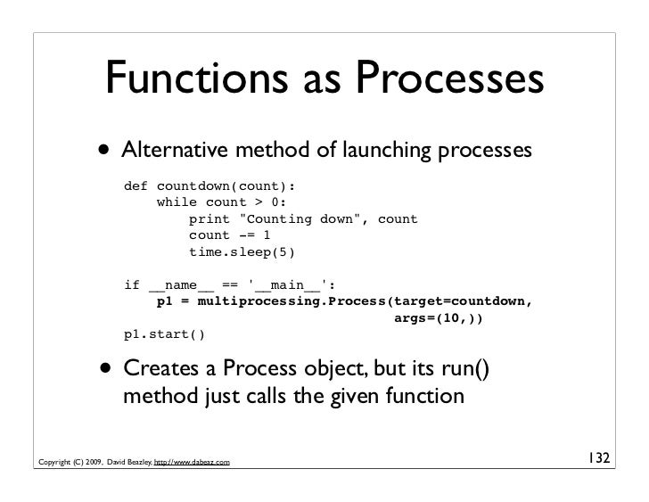 Functions as Processes                 • Alternative method of launching processes                          def countdown(...