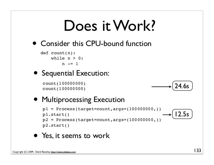 Does it Work?                  • Consider this CPU-bound function                         def count(n):                   ...