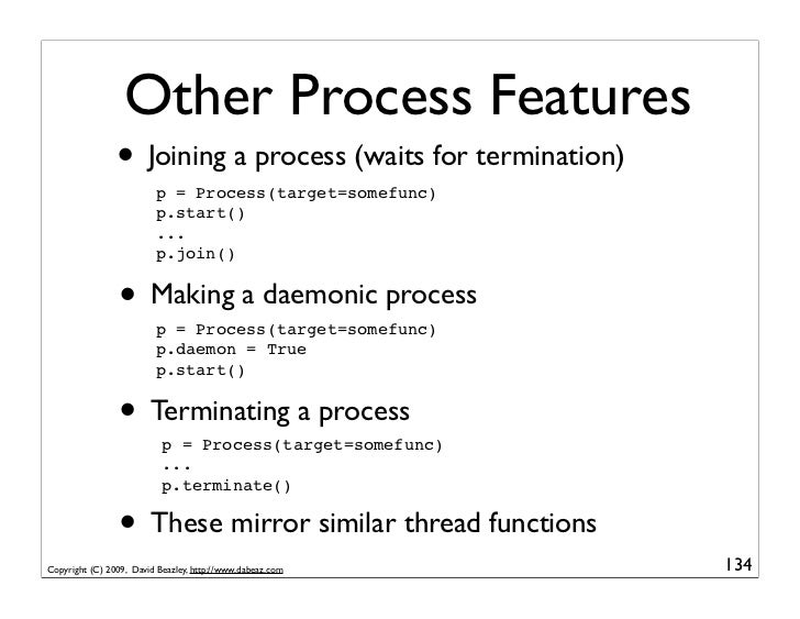 Other Process Features                 • Joining a process (waits for termination)                          p = Process(ta...