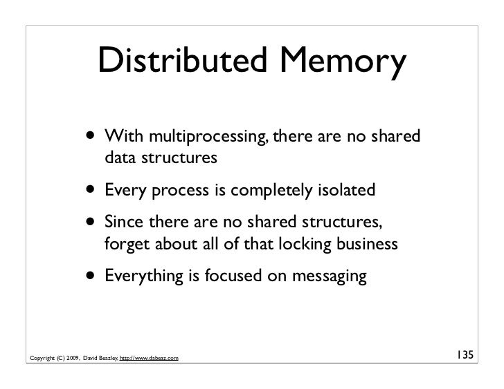 Distributed Memory                      • With multiprocessing, there are no shared                             data struc...