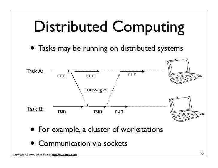 Distributed Computing               • Tasks may be running on distributed systems            Task A:                      ...