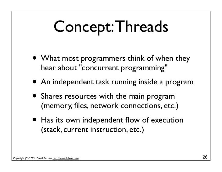 """Concept: Threads                 • What most programmers think of when they                        hear about """"concurrent ..."""