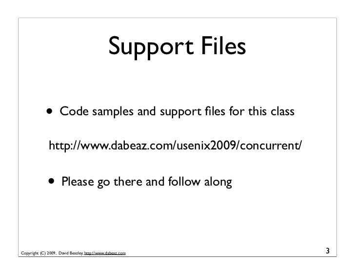 Support Files               • Code samples and support files for this class               http://www.dabeaz.com/usenix2009/...