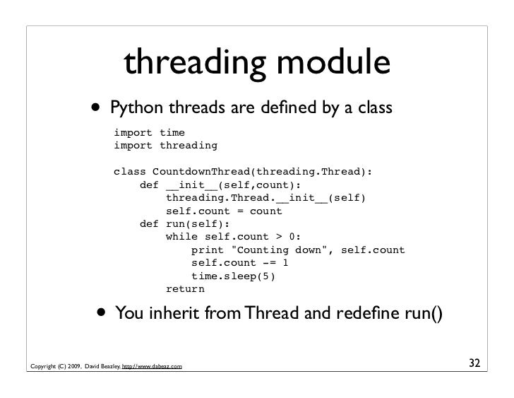 threading module                      • Python threads are defined by a class                               import time    ...