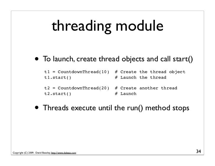 threading module                     • To launch, create thread objects and call start()                             t1 = ...
