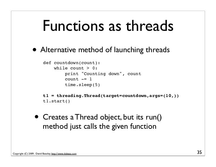 Functions as threads                 • Alternative method of launching threads                           def countdown(cou...