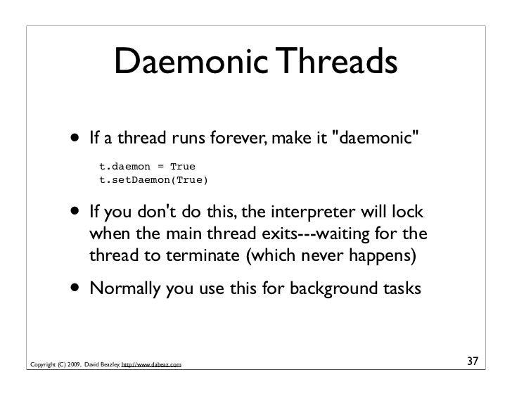 """Daemonic Threads               • If a thread runs forever, make it """"daemonic""""                          t.daemon = True    ..."""