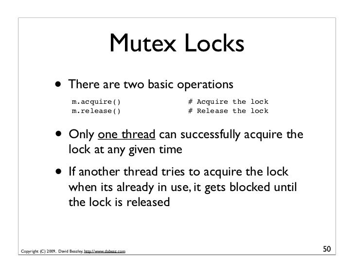 Mutex Locks                  • There are two basic operations                            m.acquire()                     #...
