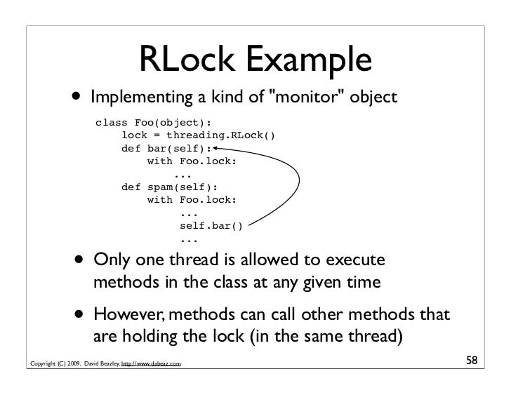 """RLock Example               • Implementing a kind of """"monitor"""" object                         class Foo(object):          ..."""