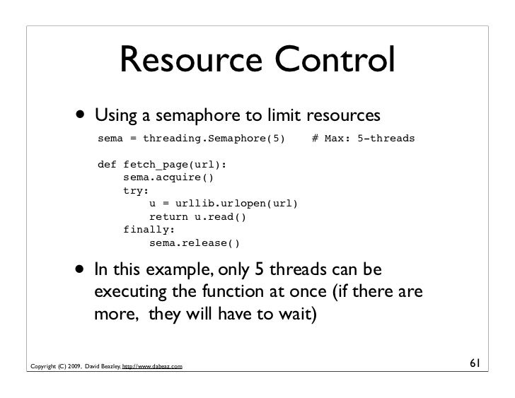 Resource Control                 • Using a semaphore to limit resources                         sema = threading.Semaphore...