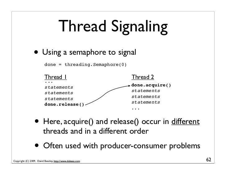 Thread Signaling                 • Using a semaphore to signal                           done = threading.Semaphore(0)    ...