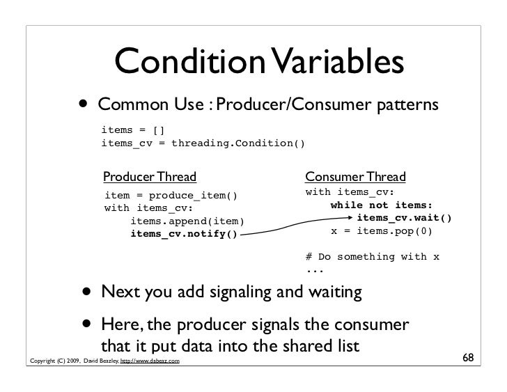 Condition Variables                  • Common Use : Producer/Consumer patterns                           items = []       ...