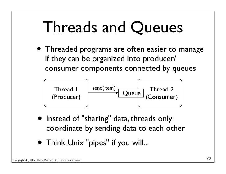 Threads and Queues                    • Threaded programs are often easier to manage                           if they can...
