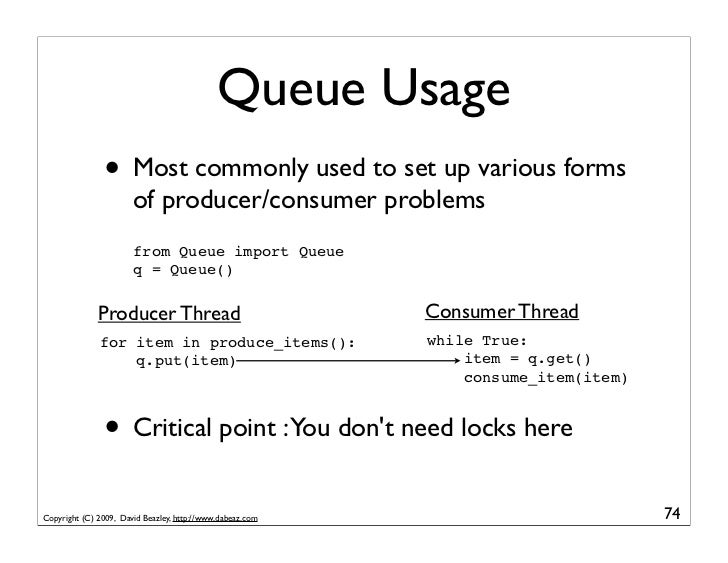 Queue Usage                • Most commonly used to set up various forms                        of producer/consumer proble...