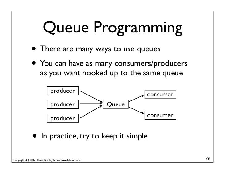 Queue Programming                • There are many ways to use queues                • You can have as many consumers/produ...