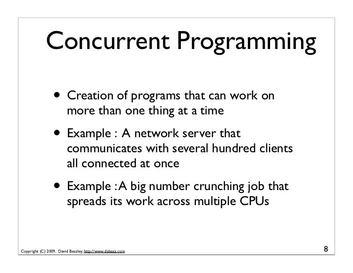 Concurrent Programming                   • Creation of programs that can work on                         more than one thi...