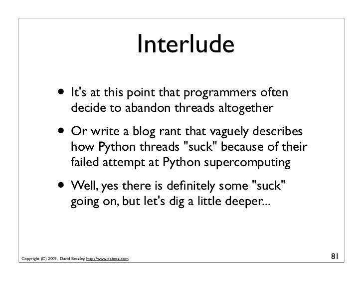 Interlude                   • It's at this point that programmers often                          decide to abandon threads...