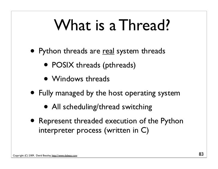 What is a Thread?               • Python threads are real system threads                  • POSIX threads (pthreads)      ...