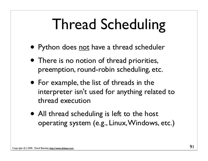 Thread Scheduling                 • Python does not have a thread scheduler                 • There is no notion of thread...