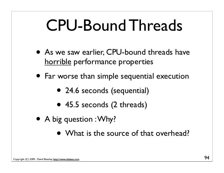 CPU-Bound Threads                    • As we saw earlier, CPU-bound threads have                           horrible perfor...