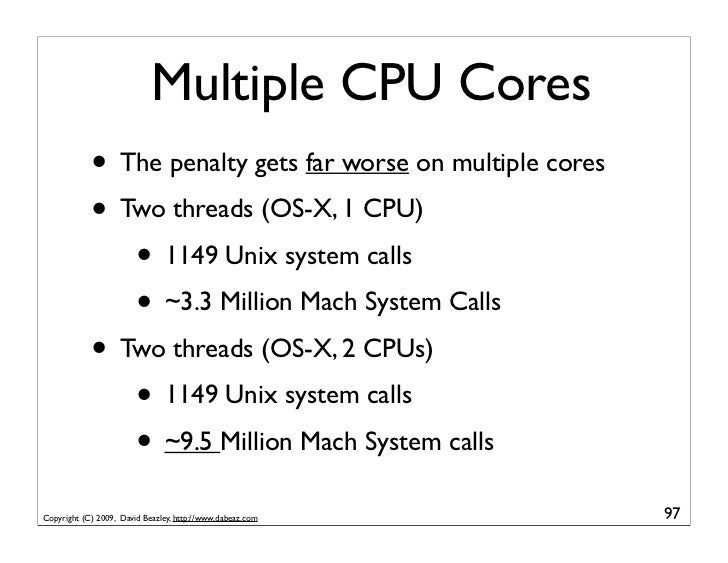 Multiple CPU Cores             • The penalty gets far worse on multiple cores             • Two threads (OS-X, 1 CPU)     ...