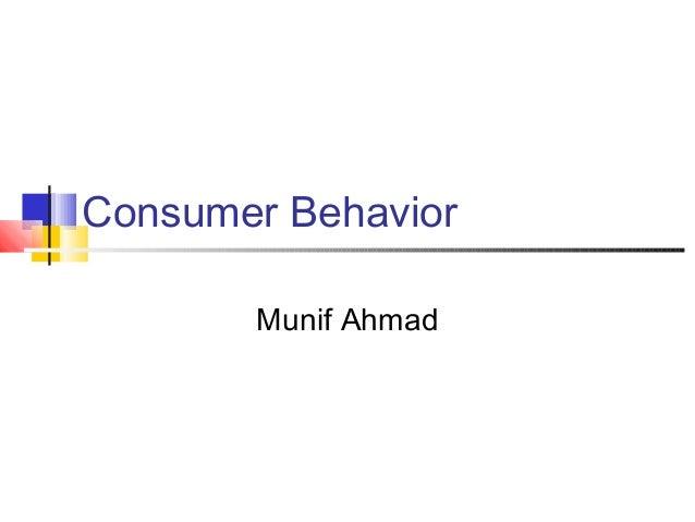 Consumer Behavior Munif Ahmad