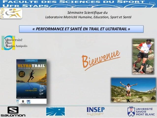 « PERFORMANCE ET SANTÉ EN TRAIL ET ULTRATRAIL » Séminaire Scientifique du Laboratoire Motricité Humaine, Education, Sport ...