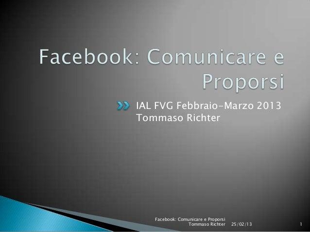 IAL FVG Febbraio-Marzo 2013Tommaso Richter   Facebook: Comunicare e Proporsi                 Tommaso Richter     25/02/13 ...