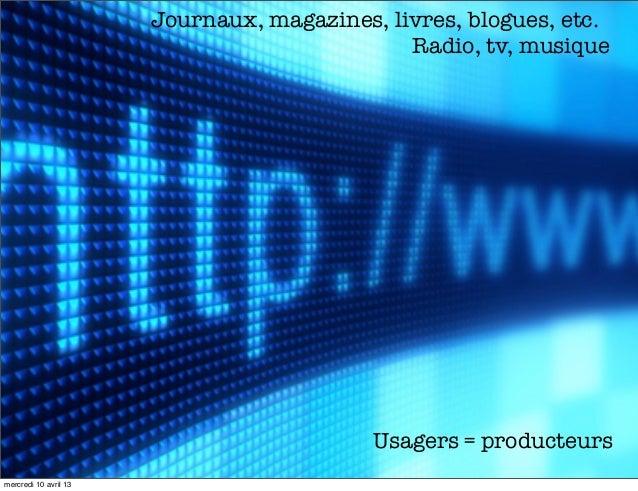 Journaux, magazines, livres, blogues, etc.                                              Radio, tv, musique                ...
