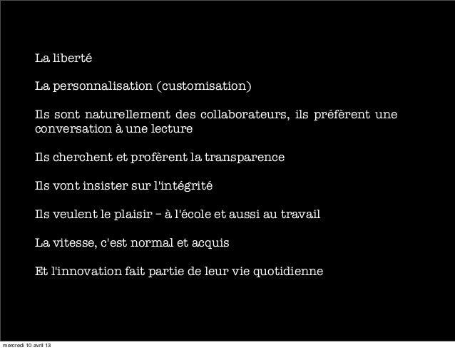 La liberté             La personnalisation (customisation)             Ils sont naturellement des collaborateurs, il...
