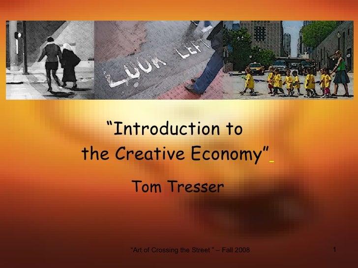 """ Introduction to  the Creative Economy""   Tom Tresser"