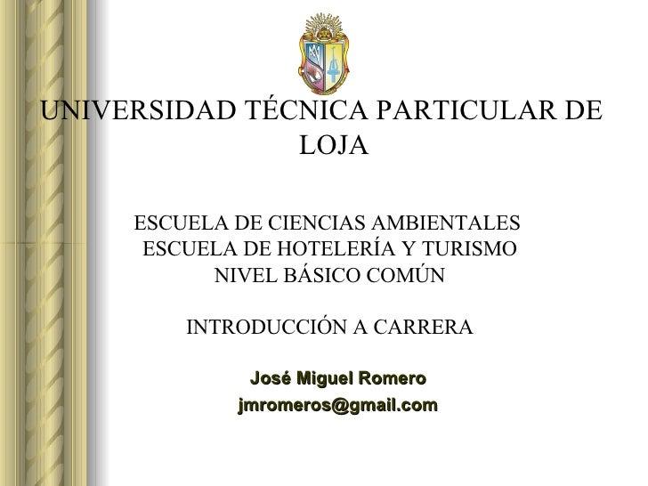 UNIVERSIDAD TÉCNICA PARTICULAR DE  LOJA <ul><li>José Miguel Romero </li></ul><ul><li>[email_address] </li></ul>ESCUELA DE ...