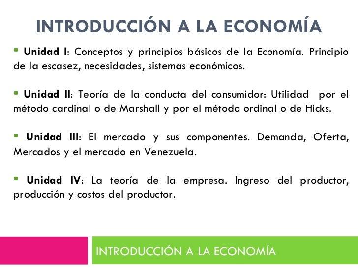 INTRODUCCIÓN A LA ECONOMÍA INTRODUCCIÓN A LA ECONOMÍA <ul><li>Unidad I : Conceptos y principios básicos de la Economía. Pr...