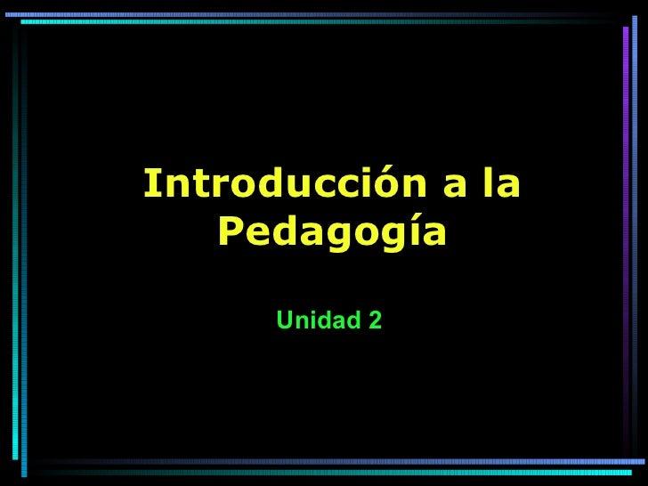 Introducción a la Pedagogía Unidad 2