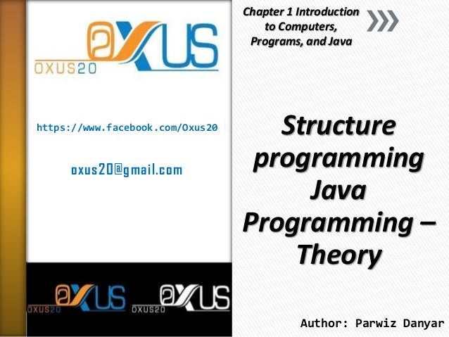 https://www.facebook.com/Oxus20 oxus20@gmail.com Structure programming Java Programming – Theory Chapter 1 Introduction to...
