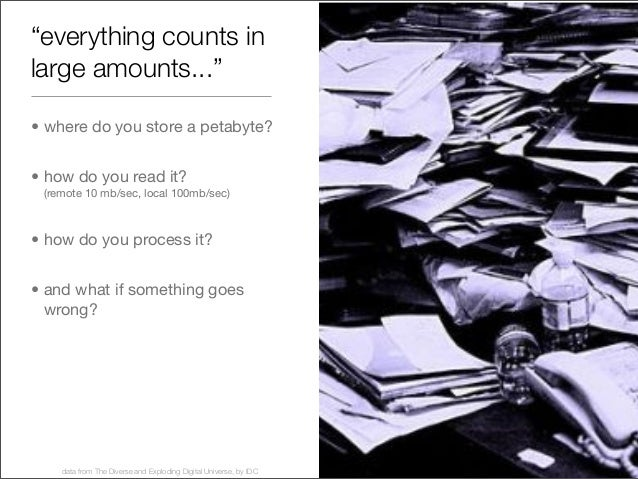 """""""everything counts in large amounts..."""" • where do you store a petabyte? • how do you read it? (remote 10 mb/sec, local 10..."""