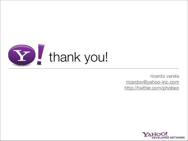 thank you! ricardo varela ricardov@yahoo-inc.com http://twitter.com/phobeo