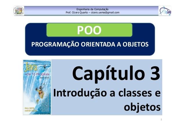 Engenharia da Computação Prof. Cícero Quarto – cicero.uema@gmail.com 1 Capítulo 3 Introdução a classes e objetos PROGRAMAÇ...