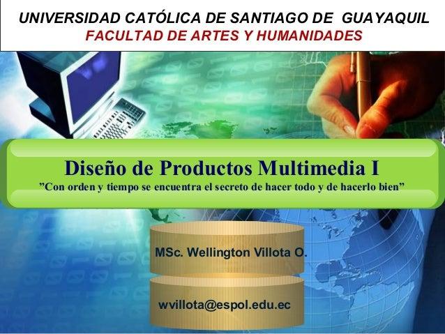 """UNIVERSIDAD CATÓLICA DE SANTIAGO DE GUAYAQUILFACULTAD DE ARTES Y HUMANIDADESDiseño de Productos Multimedia I""""Con orden y t..."""