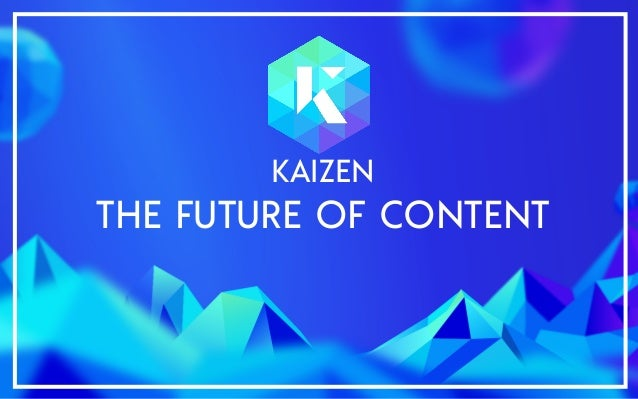 https://www.kaizen.co.uk@kaizen_agency KAIZEN THE FUTURE OF CONTENT
