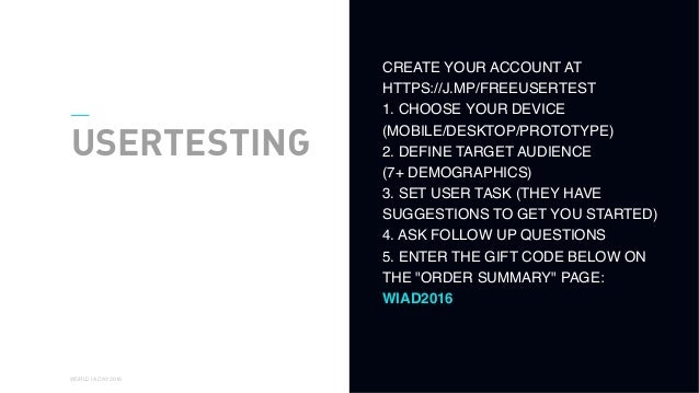 01 WORLD IA DAY 2016 USERTESTING CREATE YOUR ACCOUNT AT HTTPS://J.MP/FREEUSERTEST 1. CHOOSE YOUR DEVICE (MOBILE/DESKTOP/...