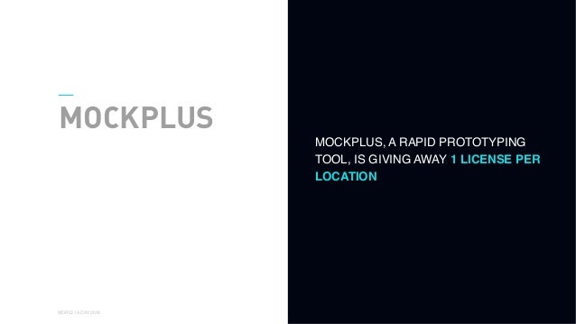 01 WORLD IA DAY 2016 MOCKPLUS MOCKPLUS, A RAPID PROTOTYPING TOOL, IS GIVING AWAY 1 LICENSE PER LOCATION