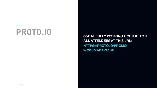 01 WORLD IA DAY 2016 PROTO.IO 60-DAY FULLY WORKING LICENSE FOR ALL ATTENDEES AT THIS URL: HTTPS://PROTO.IO/PROMO/ WORLDIAD...