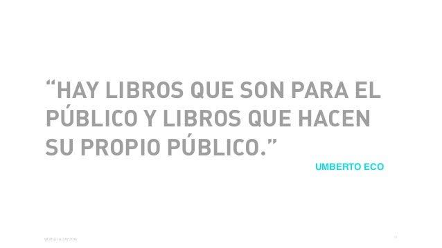 """01 WORLD IA DAY 2016 """"HAY LIBROS QUE SON PARA EL PÚBLICO Y LIBROS QUE HACEN SU PROPIO PÚBLICO."""" UMBERTO ECO"""
